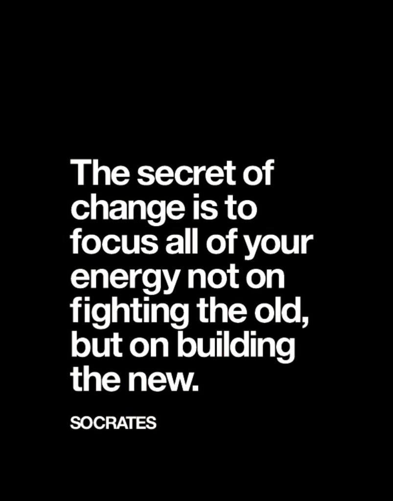 sharp34-the-secret-of-change-is-to-focus-all-of-your-energy-not-on-fighting-the-old-but-on-building-the-new.-sharp34-socrates